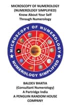MICROSCOPY OF NUMEROLOGY - NUMEROLOGY SIMPLIFIED ebook by BALDEV BHATIA