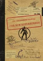 The Government Manual for New Superheroes ebook by Matthew David Brozik,Jacob Sager Weinstein