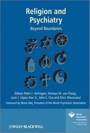 Religion and Psychiatry - Beyond Boundaries ebook by Peter Verhagen,Herman M. Van Praag,John Cox,Driss Moussaoui,Juan José López-Ibor Jr.
