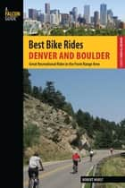 Best Bike Rides Denver and Boulder - Great Recreational Rides in the Front Range Area ebook by Robert Hurst