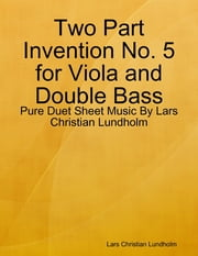 Two Part Invention No. 5 for Viola and Double Bass - Pure Duet Sheet Music By Lars Christian Lundholm ebook by Lars Christian Lundholm