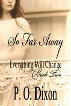 So Far Away - Everything Will Change Book Two ebook by