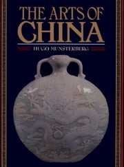 The Arts of China ebook by Hugo Munsterberg
