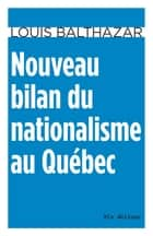 Nouveau bilan du nationalisme au Québec ebook by Louis Balthazar