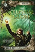 The Celestial Globe - The Kronos Chronicles: Book II 電子書籍 by Marie Rutkoski