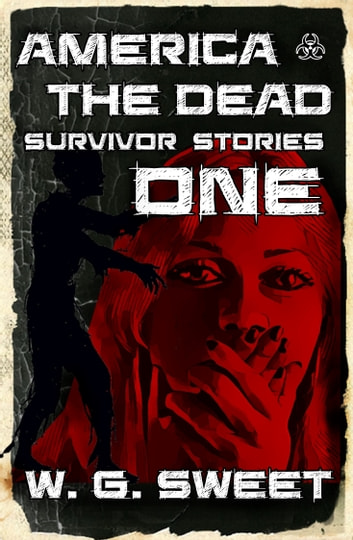 America The Dead: Survivor Stories One ebook by W.G. Sweet