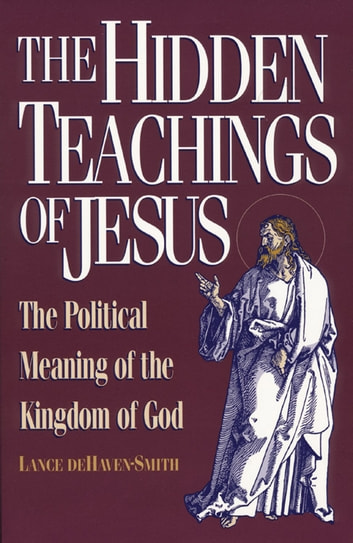 The Hidden Teachings of Jesus: The Political Meaning of the Kingdom of God ebook by Dehaven-Smith, Lance