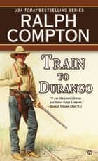 Ralph Compton Train to Durango ebook by Ralph Compton