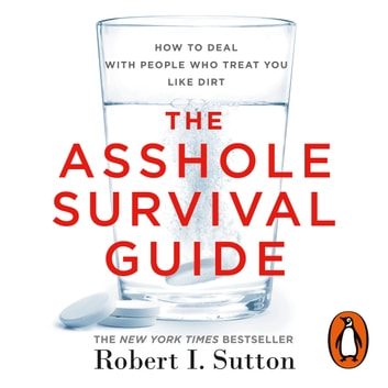 The Asshole Survival Guide - How to Deal with People Who Treat You Like Dirt audiobook by Robert I Sutton