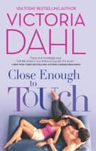Close Enough to Touch ebook by Victoria Dahl