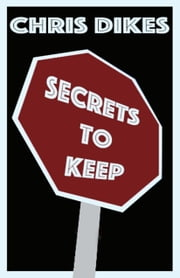 Secrets To Keep ebook by Chris Dikes