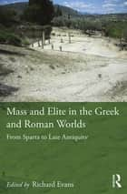Mass and Elite in the Greek and Roman Worlds - From Sparta to Late Antiquity ebook by Richard Evans