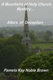 A Mountains of Holly Church Mystery: Altars of Deception ebook by Pamela Kay Noble Brown