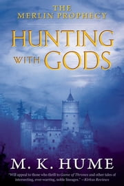 The Merlin Prophecy Book Three: Hunting with Gods ebook by M. K. Hume