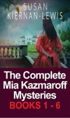 The Complete Mia Kazmaroff Mysteries, Books 1-6 eBook by Susan Kiernan-Lewis