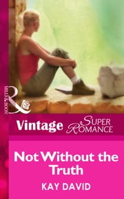 Not Without The Truth (Mills & Boon Vintage Superromance) (The Operatives, Book 2) ebook by Kay David