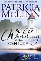 Wedding of the Century (Marry Me Series) ebook by Patricia McLinn