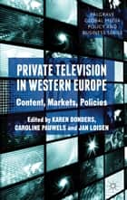 Private Television in Western Europe - Content, Markets, Policies ebook by K. Donders, C. Pauwels, J. Loisen