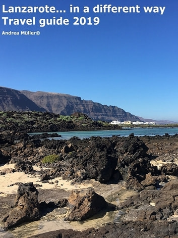 Lanzarote... in a different way! Travel Guide 2019 ebook by Andrea Müller