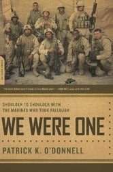 We Were One - Shoulder to Shoulder with the Marines Who Took Fallujah ebook by Patrick K. O'Donnell