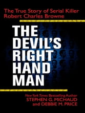 The Devil's Right-Hand Man - The True Story of Serial Killer Robert Charles Browne ebook by Stephen G. Michaud,Debbie M. Price
