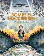 Bombs and Blackberries ebook by Julia Donaldson, Thomas Docherty
