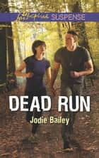 Dead Run (Mills & Boon Love Inspired Suspense) ebook by Jodie Bailey