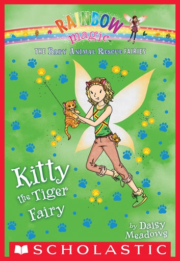 The Baby Animal Rescue Fairies #2: Kitty the Tiger Fairy ebook by Daisy Meadows