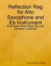 Reflection Rag for Alto Saxophone and Eb Instrument - Pure Duet Sheet Music By Lars Christian Lundholm ebook by Lars Christian Lundholm