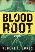 Bloodroot - A Novel ebook by Robert F. Jones