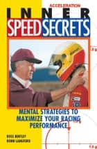 Inner Speed Secrets: Mental Strategies to Maximize Your Racing Performance - Mental Strategies to Maximize Your Racing Performance ebook by Ross Bentley, Ronn Langford