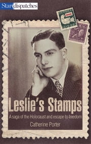 Leslie's Stamps - A Saga of the Holocaust and Escape to Freedom ebook by Catherine Porter