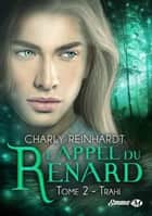 Trahi - L'Appel du renard, T2 ebook by Charly Reinhardt