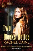 Two Weeks' Notice - The impossible-to-put-down urban fantasy series ebook by Rachel Caine