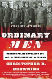 Ordinary Men - Reserve Police Battalion 101 and the Final Solution in Poland ebook by Christopher R. Browning