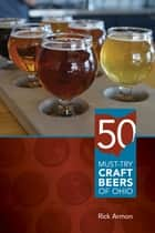 Fifty Must-Try Craft Beers of Ohio ebook by Rick Armon
