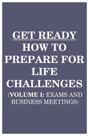 Get Ready: How to Prepare for Life Challenges (Vol 1: Exams and Business Meetings) ebook by Can Akdeniz