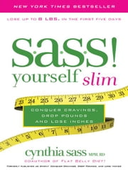 S.A.S.S. Yourself Slim - Conquer Cravings, Drop Pounds, and Lose Inches ebook by Cynthia Sass