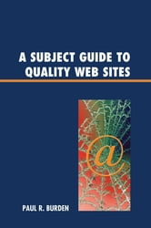 A Subject Guide to Quality Web Sites ebook by Paul R. Burden