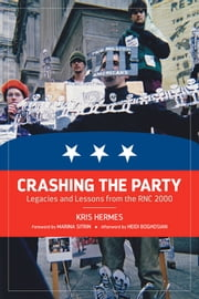 Crashing The Party - Legacies and Lessons from the RNC 2000 ebook by Kris Hermes,Marina Sitrin,Heidi Boghosian