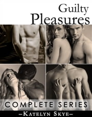 Guilty Pleasures - Complete Collection ebook by Katelyn Skye
