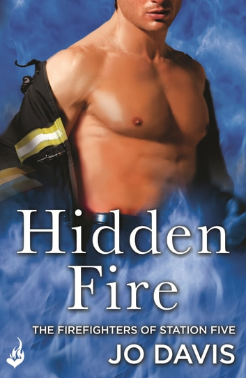 Hidden Fire: The Firefighters of Station Five Book 3 ebook by Jo Davis