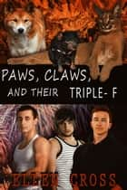 Paws, Claws, and Their Triple-F ebook by Ellen Cross