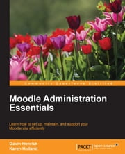 Moodle Administration Essentials ebook by Gavin Henrick,Karen Holland
