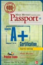 Mike Meyers' CompTIA A+ Certification Passport, Fourth Edition (Exams 220-701 & 220-702) 電子書 by Michael Meyers