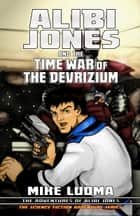Alibi Jones and the Time War of The Devrizium ebook by Mike Luoma