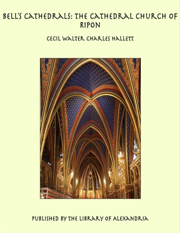 Bell's Cathedrals: The Cathedral Church of Ripon ebook by Cecil Walter Charles Hallett
