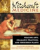 Witchcraft Medicine - Healing Arts, Shamanic Practices, and Forbidden Plants ebook by Claudia Müller-Ebeling, Christian Rätsch, Wolf-Dieter Storl,...