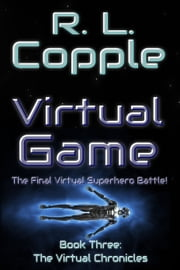 Virtual Game - The Final Virtual Superhero Battle ebook by R. L. Copple