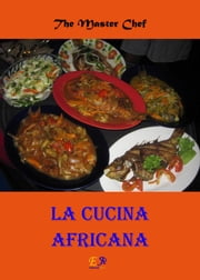 La cucina Africana ebook by The Master Chef